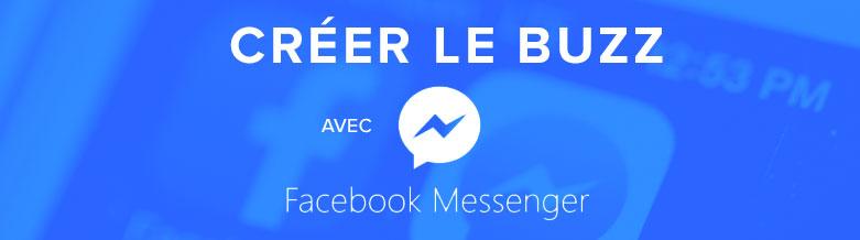 Créer le buzz avec Facebook Messenger