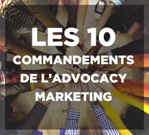 les 10 commandements de l'Advocacy marketing